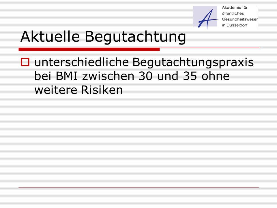 Aktuelle Begutachtung  unterschiedliche Begutachtungspraxis bei BMI zwischen 30 und 35 ohne weitere Risiken