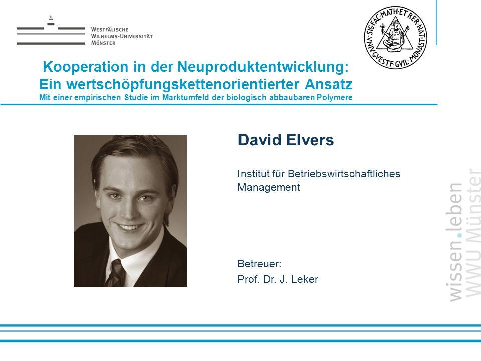 Name: der Referentin / des Referenten David Elvers Institut für Betriebswirtschaftliches Management Betreuer: Prof. Dr. J. Leker Kooperation in der Ne