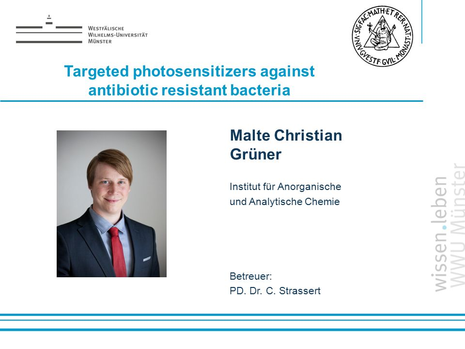 Name: der Referentin / des Referenten Malte Christian Grüner Institut für Anorganische und Analytische Chemie Betreuer: PD. Dr. C. Strassert Targeted