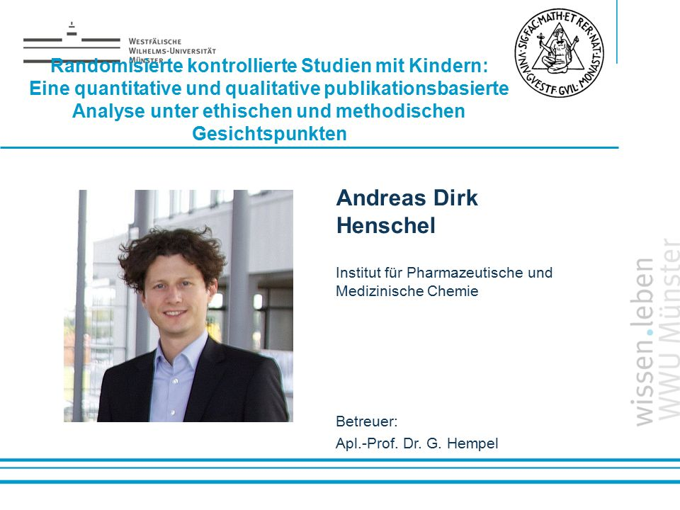 Name: der Referentin / des Referenten Randomisierte kontrollierte Studien mit Kindern: Eine quantitative und qualitative publikationsbasierte Analyse