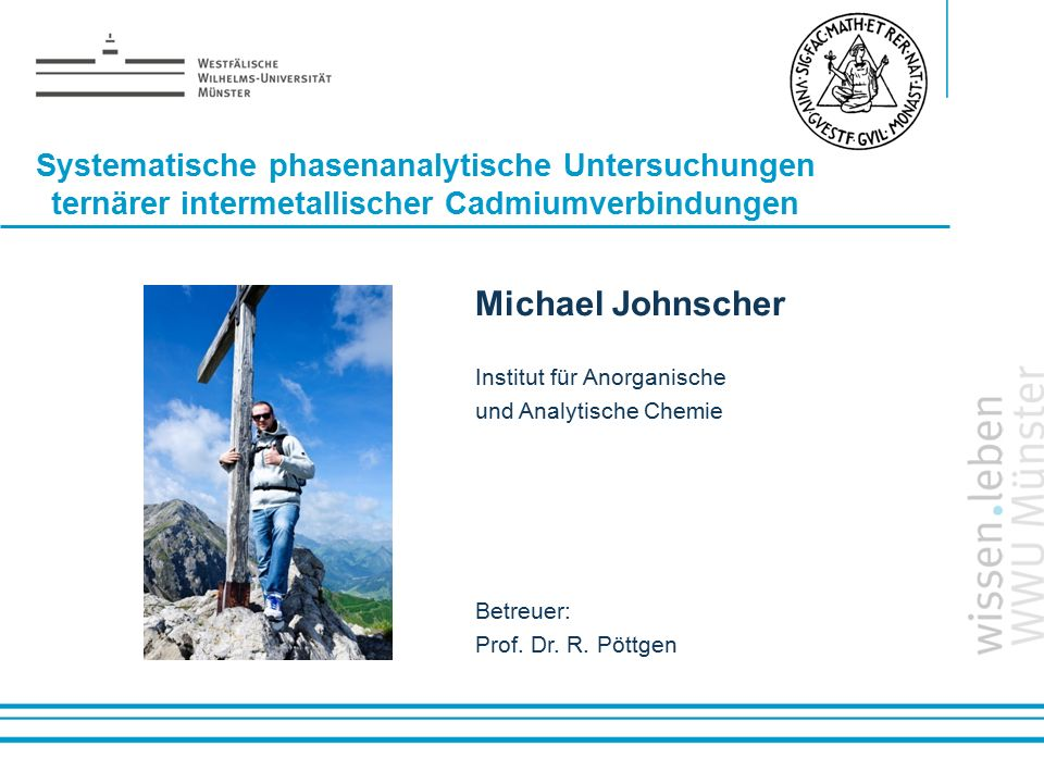 Name: der Referentin / des Referenten Systematische phasenanalytische Untersuchungen ternärer intermetallischer Cadmiumverbindungen Michael Johnscher