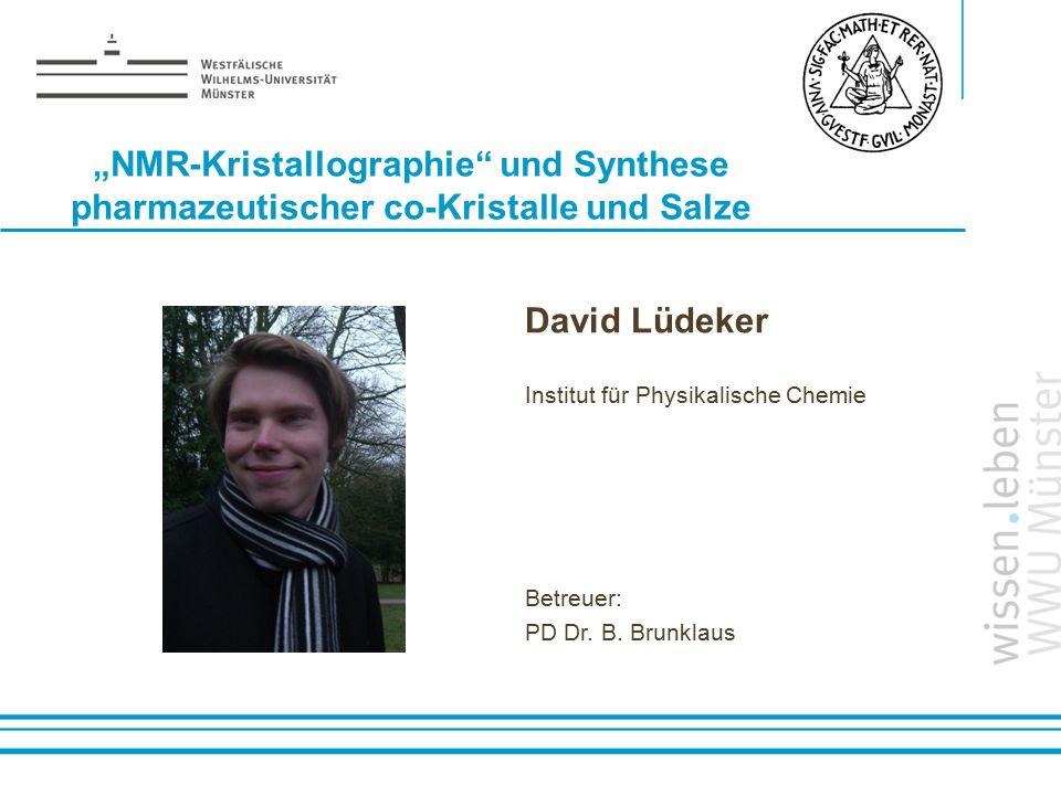 """Name: der Referentin / des Referenten """"NMR-Kristallographie"""" und Synthese pharmazeutischer co-Kristalle und Salze David Lüdeker Institut für Physikali"""
