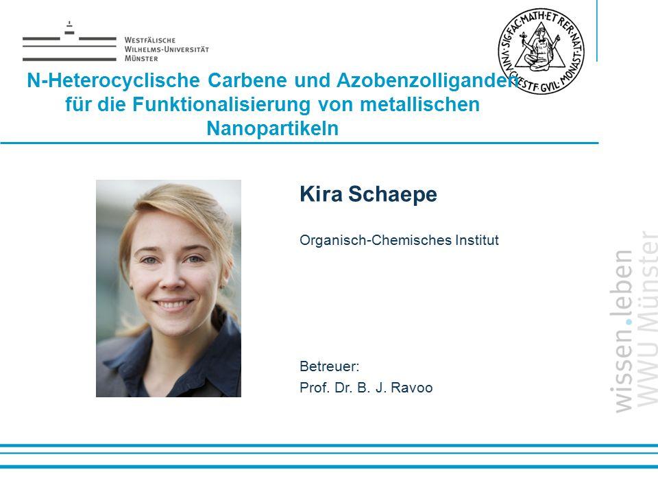 Name: der Referentin / des Referenten N-Heterocyclische Carbene und Azobenzolliganden für die Funktionalisierung von metallischen Nanopartikeln Kira S
