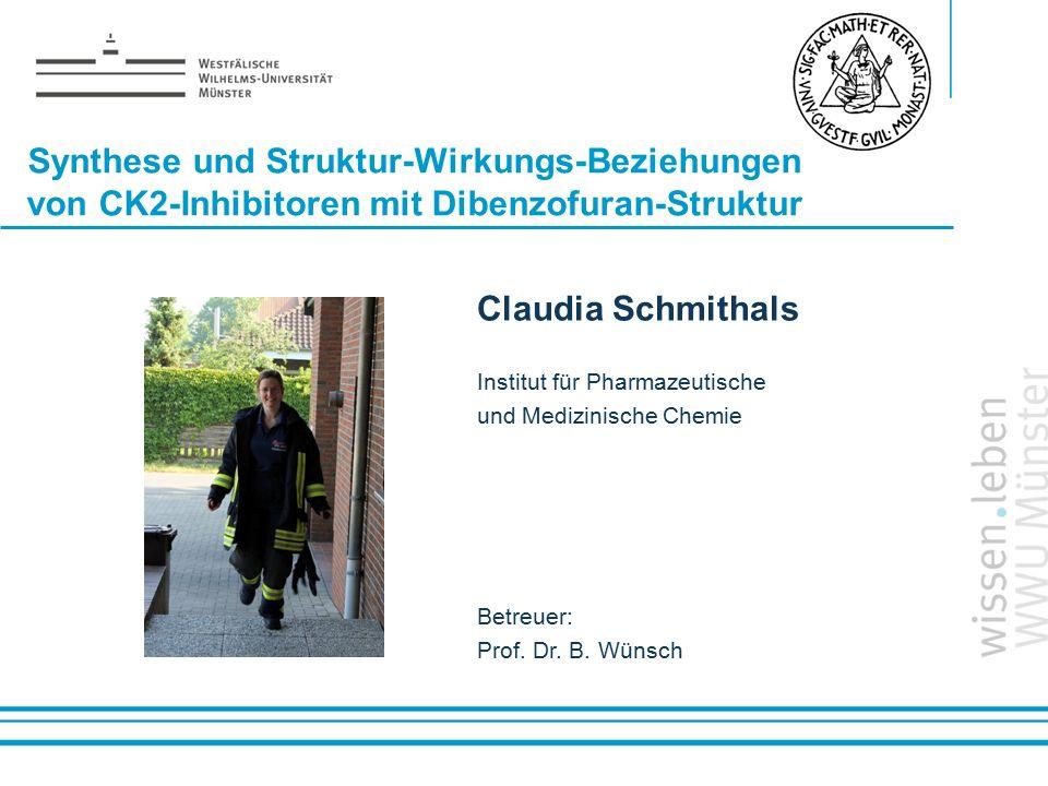 Name: der Referentin / des Referenten Synthese und Struktur-Wirkungs-Beziehungen von CK2-Inhibitoren mit Dibenzofuran-Struktur Claudia Schmithals Inst