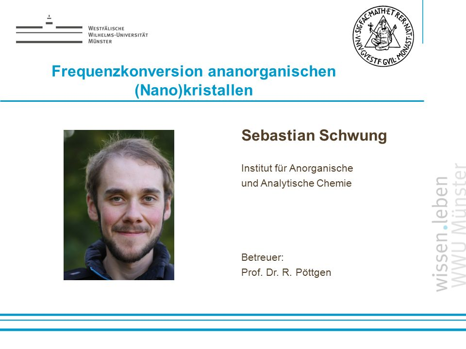 Name: der Referentin / des Referenten Frequenzkonversion ananorganischen (Nano)kristallen Sebastian Schwung Institut für Anorganische und Analytische