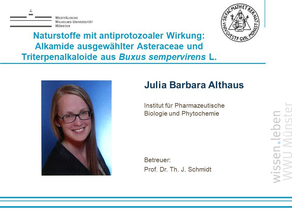 Name: der Referentin / des Referenten Naturstoffe mit antiprotozoaler Wirkung: Alkamide ausgewählter Asteraceae und Triterpenalkaloide aus Buxus sempe