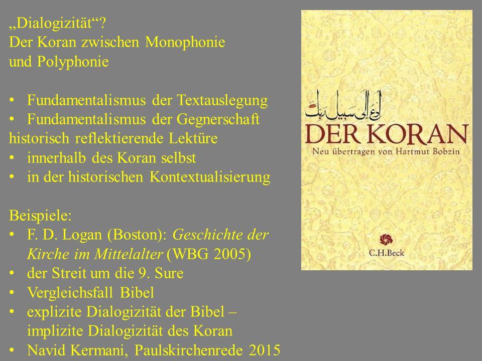 """""""Dialogizität""""? Der Koran zwischen Monophonie und Polyphonie Fundamentalismus der Textauslegung Fundamentalismus der Gegnerschaft historisch reflektie"""