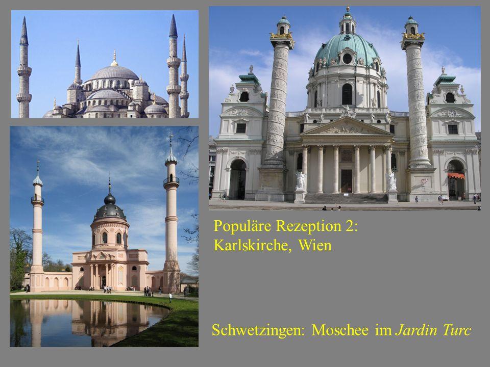 Populäre Rezeption 2: Karlskirche, Wien Schwetzingen: Moschee im Jardin Turc