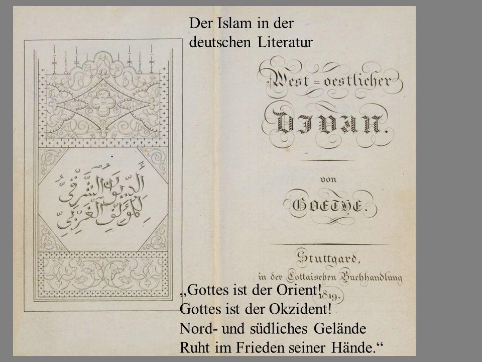 """""""Gottes ist der Orient! Gottes ist der Okzident! Nord- und südliches Gelände Ruht im Frieden seiner Hände."""" Der Islam in der deutschen Literatur"""