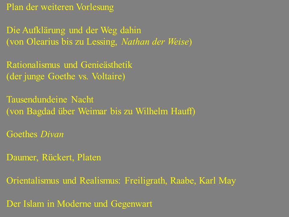 Plan der weiteren Vorlesung Die Aufklärung und der Weg dahin (von Olearius bis zu Lessing, Nathan der Weise) Rationalismus und Genieästhetik (der jung