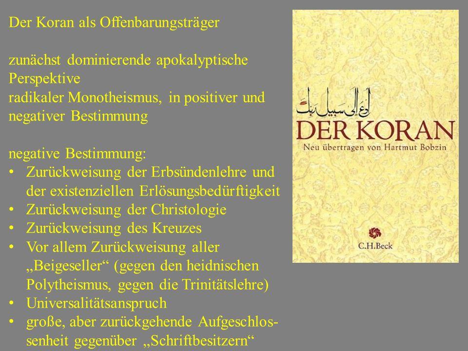 Der Koran als Offenbarungsträger zunächst dominierende apokalyptische Perspektive radikaler Monotheismus, in positiver und negativer Bestimmung negati