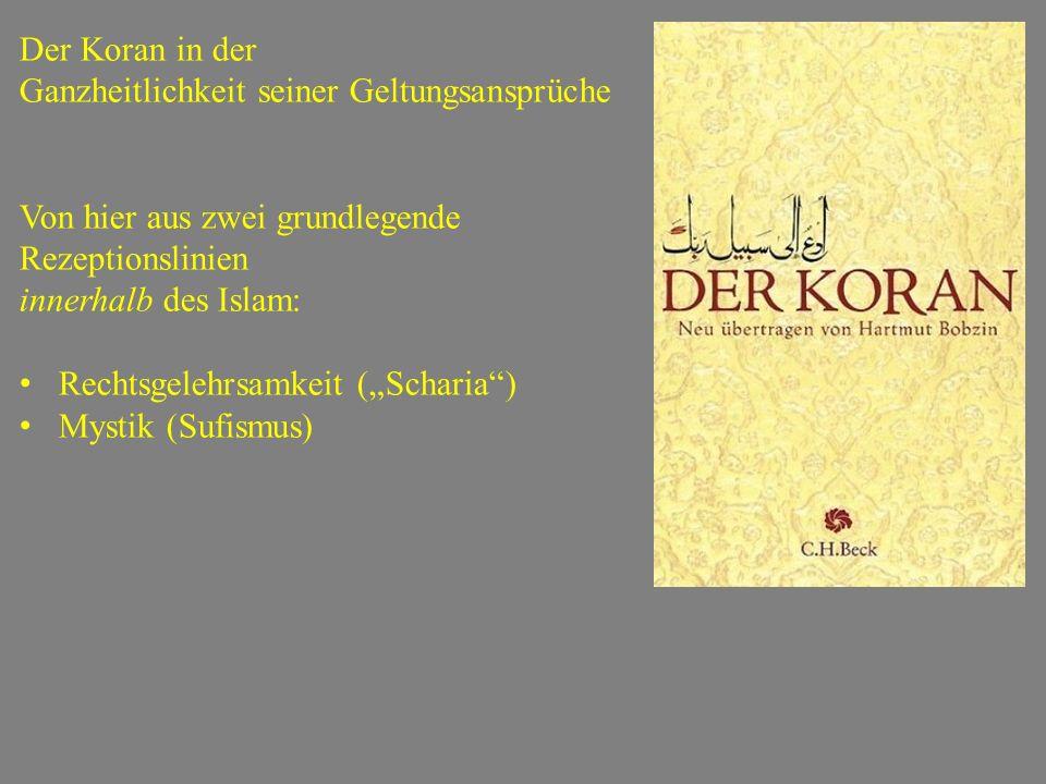 """Der Koran in der Ganzheitlichkeit seiner Geltungsansprüche Von hier aus zwei grundlegende Rezeptionslinien innerhalb des Islam: Rechtsgelehrsamkeit ("""""""
