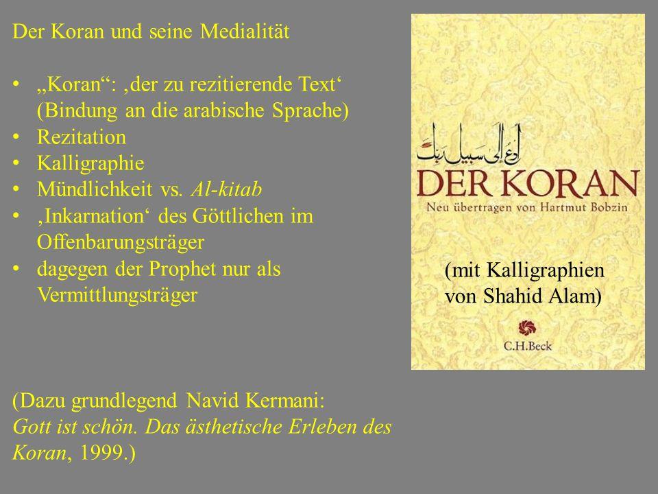 """Der Koran und seine Medialität """"Koran"""": 'der zu rezitierende Text' (Bindung an die arabische Sprache) Rezitation Kalligraphie Mündlichkeit vs. Al-kita"""