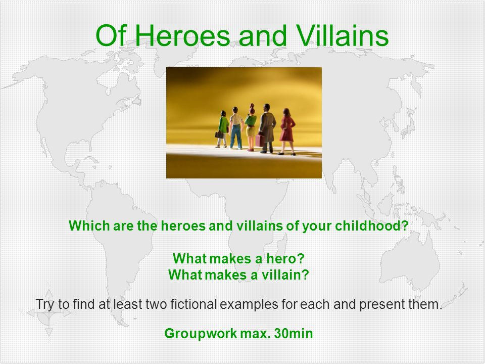 Of Heroes and Villains Which are the heroes and villains of your childhood.