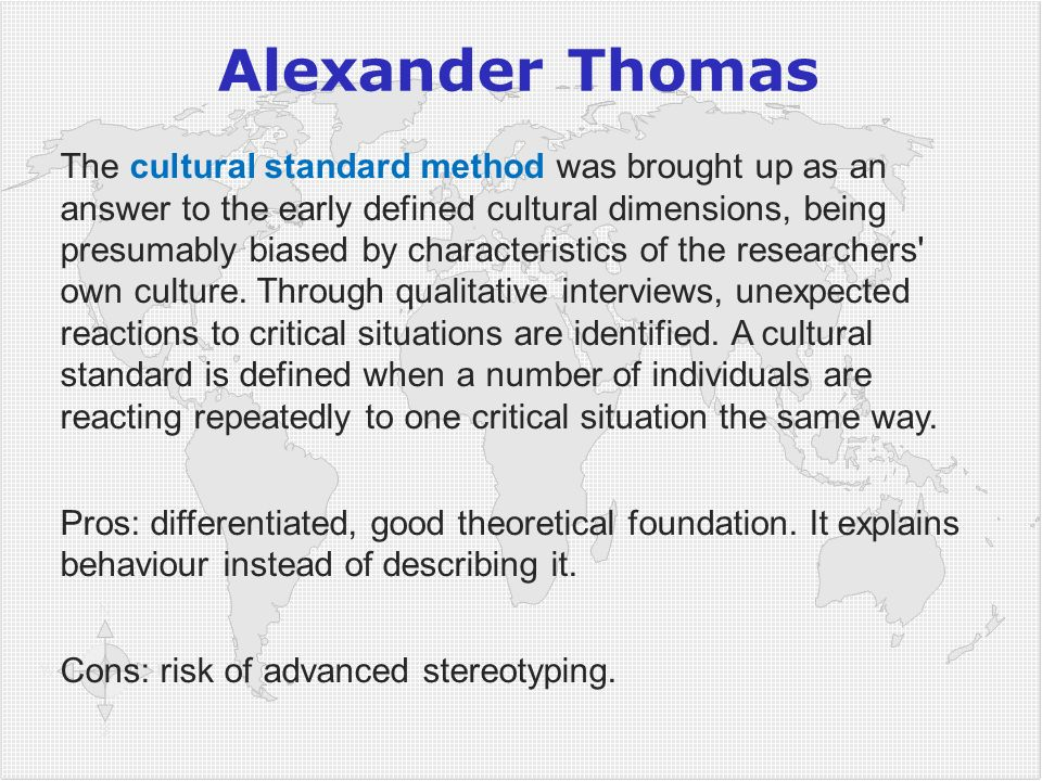 Alexander Thomas The cultural standard method was brought up as an answer to the early defined cultural dimensions, being presumably biased by charact
