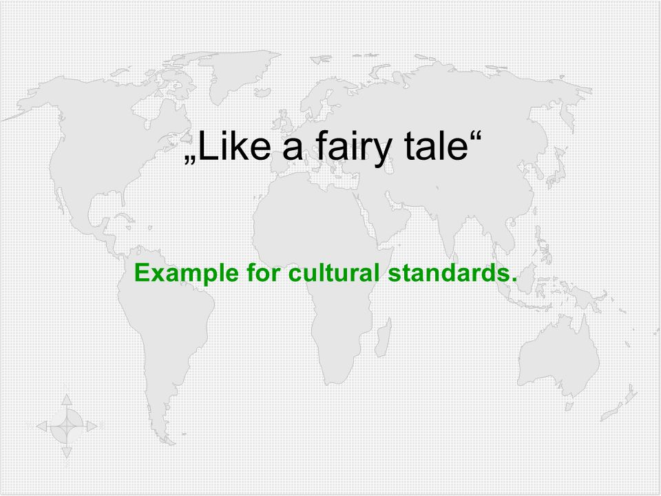 """Like a fairy tale"" Example for cultural standards."