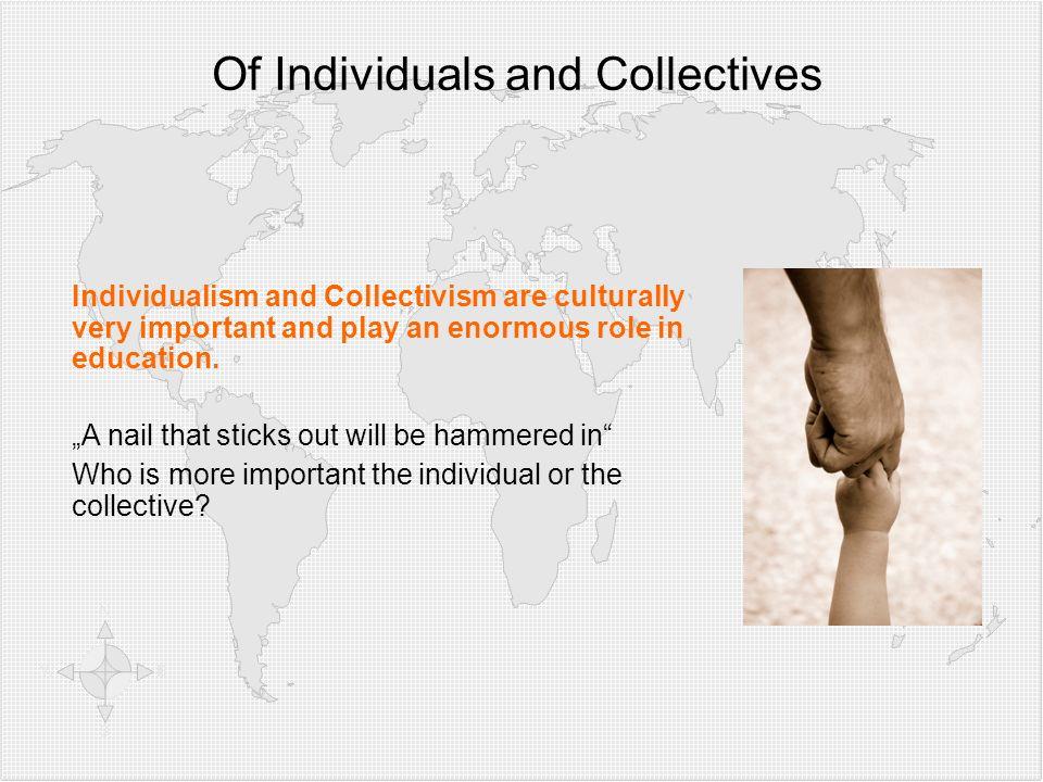 Klicken Sie, um die Formate des Gliederungstextes zu bearbeiten  Zweite Gliederungsebe ne Dritte Gliederungse bene  Vierte Gliederung sebene Fünfte Gliederu ngseben e Sechste Gliederu ngseben e Siebente Gliederu ngseben e Achte Gliederu ngseben e Neunte Gliederungsebene Textmasterformat bearbeiten Zweite Ebene Dritte Ebene Vierte Ebene Fünfte Ebene Of Individuals and Collectives Individualism and Collectivism are culturally very important and play an enormous role in education.