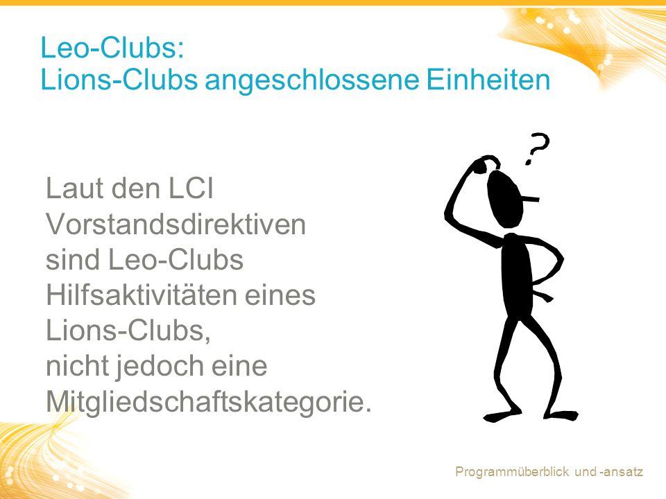 13 Leo-Clubs: Lions-Clubs angeschlossene Einheiten Laut den LCI Vorstandsdirektiven sind Leo-Clubs Hilfsaktivitäten eines Lions-Clubs, nicht jedoch eine Mitgliedschaftskategorie.