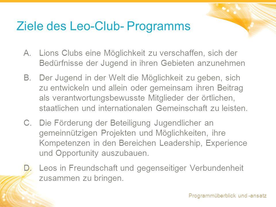 9 Ziele des Leo-Club- Programms A.Lions Clubs eine Möglichkeit zu verschaffen, sich der Bedürfnisse der Jugend in ihren Gebieten anzunehmen B.Der Jugend in der Welt die Möglichkeit zu geben, sich zu entwickeln und allein oder gemeinsam ihren Beitrag als verantwortungsbewusste Mitglieder der örtlichen, staatlichen und internationalen Gemeinschaft zu leisten.