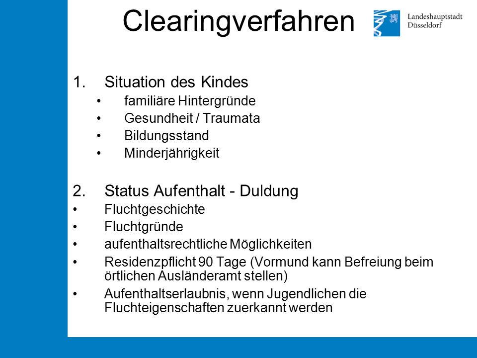 Clearingverfahren 1.Situation des Kindes familiäre Hintergründe Gesundheit / Traumata Bildungsstand Minderjährigkeit 2.Status Aufenthalt - Duldung Flu