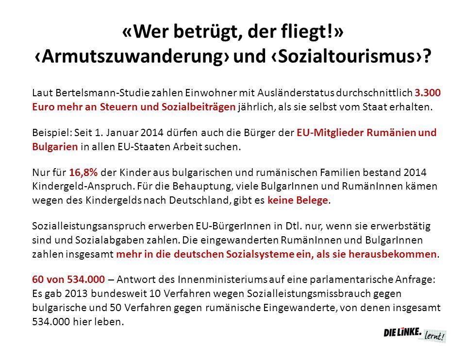 «Wer betrügt, der fliegt!» ‹Armutszuwanderung› und ‹Sozialtourismus›? Laut Bertelsmann-Studie zahlen Einwohner mit Ausländerstatus durchschnittlich 3.