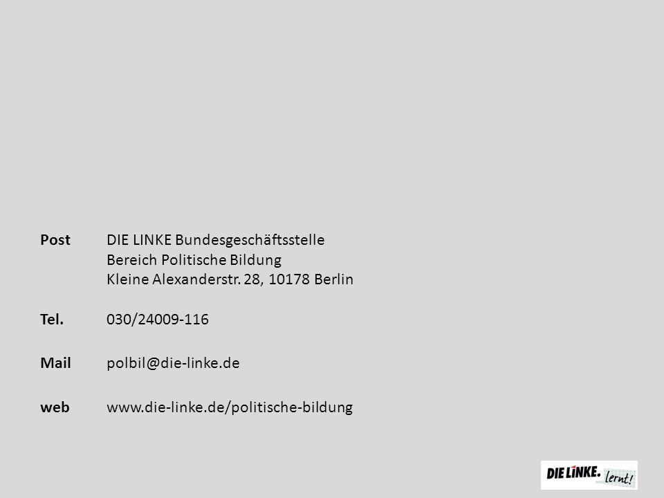 PostDIE LINKE Bundesgeschäftsstelle Bereich Politische Bildung Kleine Alexanderstr. 28, 10178 Berlin Tel. 030/24009-116 Mail polbil@die-linke.de webww