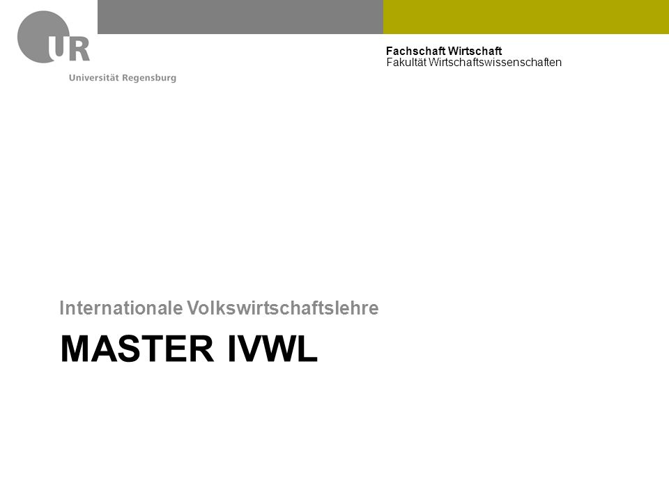 Fachschaft Wirtschaft Fakultät Wirtschaftswissenschaften MASTER IVWL Internationale Volkswirtschaftslehre