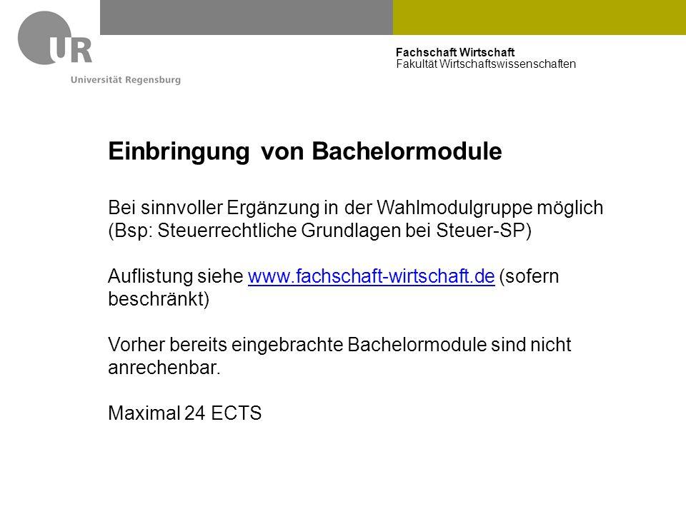 Fachschaft Wirtschaft Fakultät Wirtschaftswissenschaften Einbringung von Bachelormodule Bei sinnvoller Ergänzung in der Wahlmodulgruppe möglich (Bsp: