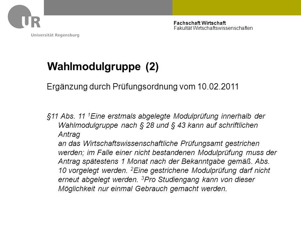Fachschaft Wirtschaft Fakultät Wirtschaftswissenschaften Wahlmodulgruppe (2) Ergänzung durch Prüfungsordnung vom 10.02.2011 §11 Abs. 11 1 Eine erstmal