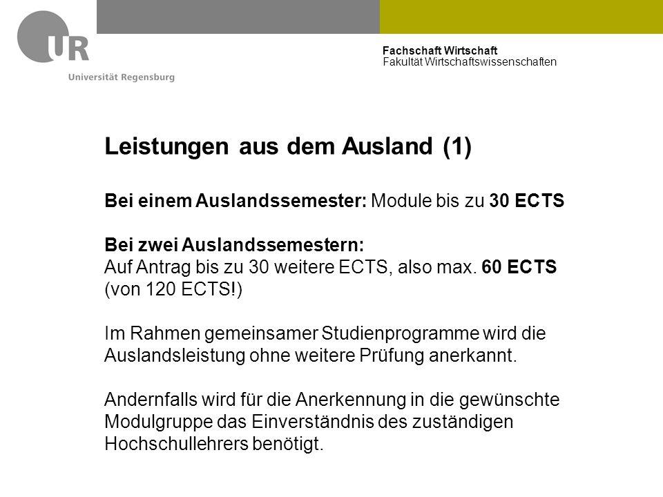 Fachschaft Wirtschaft Fakultät Wirtschaftswissenschaften Leistungen aus dem Ausland (1) Bei einem Auslandssemester: Module bis zu 30 ECTS Bei zwei Aus