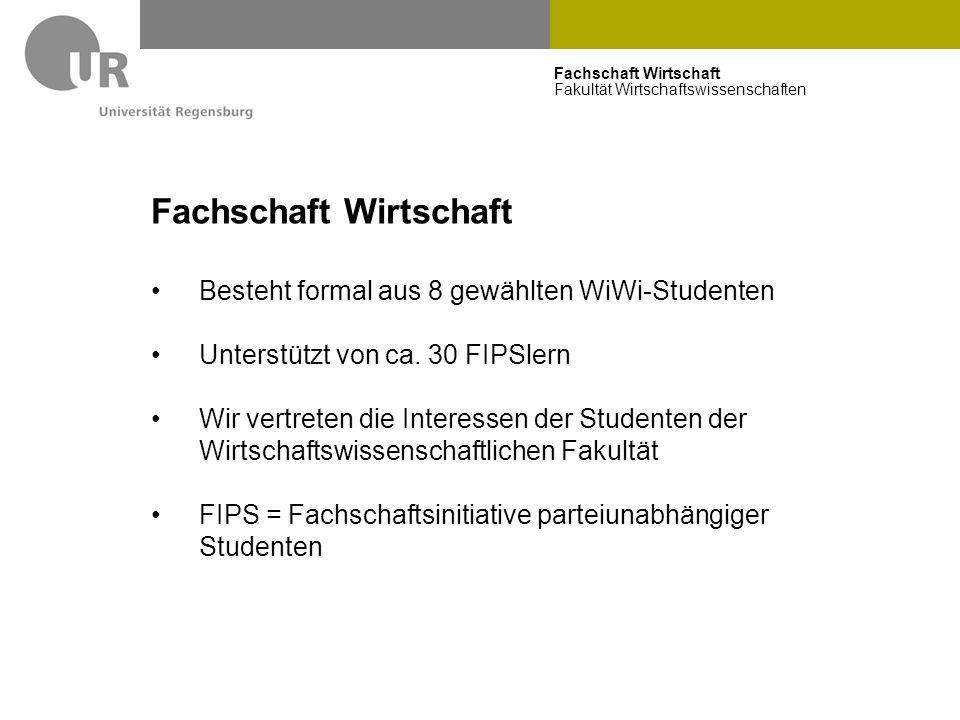 Fachschaft Wirtschaft Fakultät Wirtschaftswissenschaften Fachschaft Wirtschaft Besteht formal aus 8 gewählten WiWi-Studenten Unterstützt von ca. 30 FI