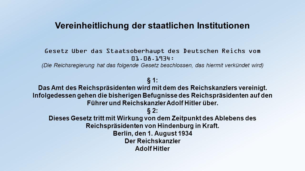 Vereinheitlichung der staatlichen Institutionen Gesetz über das Staatsoberhaupt des Deutschen Reichs vom 01.08.1934: (Die Reichsregierung hat das folg