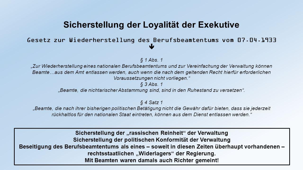 """Sicherstellung der Loyalität der Exekutive Gesetz zur Wiederherstellung des Berufsbeamtentums vom 07.04.1933  § 1 Abs. 1 """"Zur Wiederherstellung eines"""