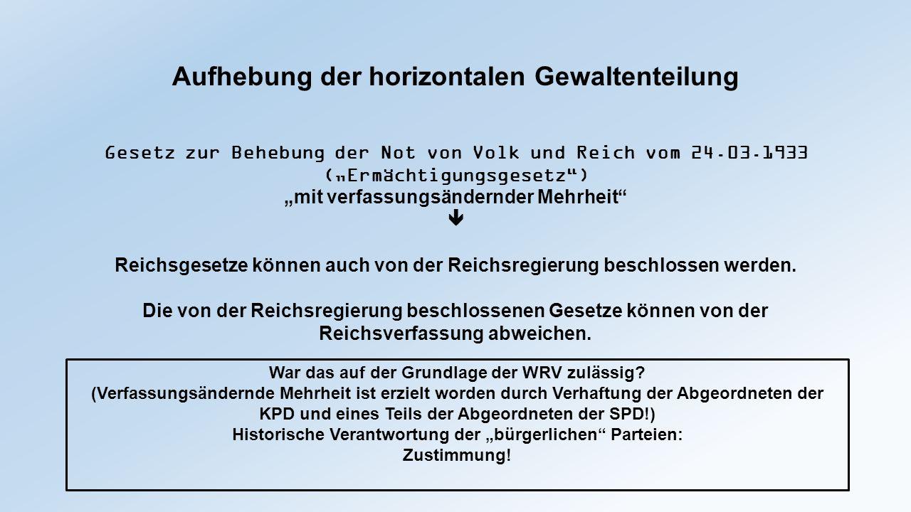 """Aufhebung der horizontalen Gewaltenteilung Gesetz zur Behebung der Not von Volk und Reich vom 24.03.1933 (""""Ermächtigungsgesetz"""") """"mit verfassungsänder"""