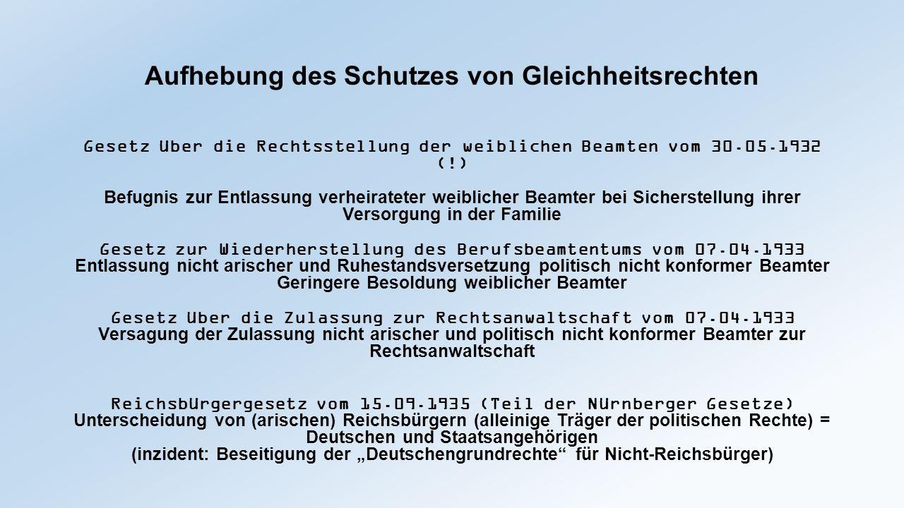 Aufhebung des Schutzes von Gleichheitsrechten Gesetz über die Rechtsstellung der weiblichen Beamten vom 30.05.1932 (!) Befugnis zur Entlassung verheir