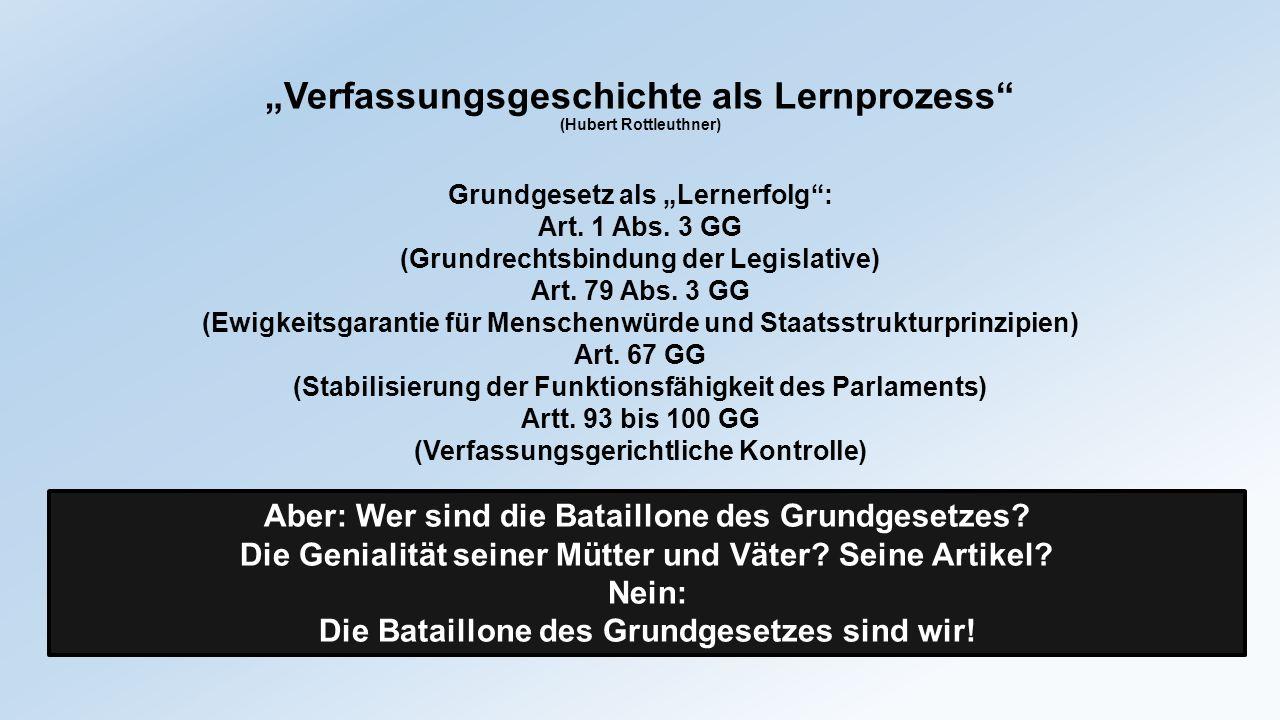 """""""Verfassungsgeschichte als Lernprozess"""" (Hubert Rottleuthner) Grundgesetz als """"Lernerfolg"""": Art. 1 Abs. 3 GG (Grundrechtsbindung der Legislative) Art."""