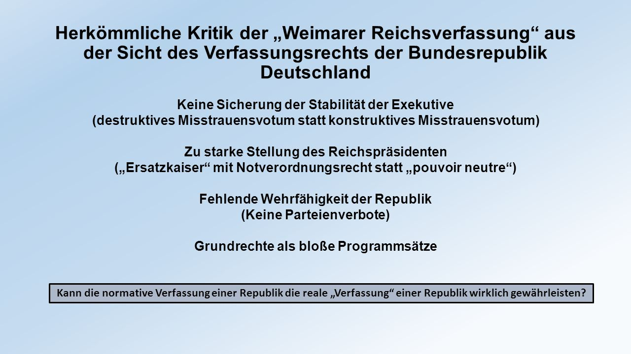 """Herkömmliche Kritik der """"Weimarer Reichsverfassung"""" aus der Sicht des Verfassungsrechts der Bundesrepublik Deutschland Keine Sicherung der Stabilität"""