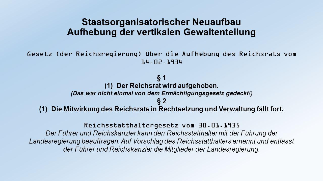 Vereinheitlichung der staatlichen Institutionen Gesetz über das Staatsoberhaupt des Deutschen Reichs vom 01.08.1934: (Die Reichsregierung hat das folgende Gesetz beschlossen, das hiermit verkündet wird) § 1: Das Amt des Reichspräsidenten wird mit dem des Reichskanzlers vereinigt.