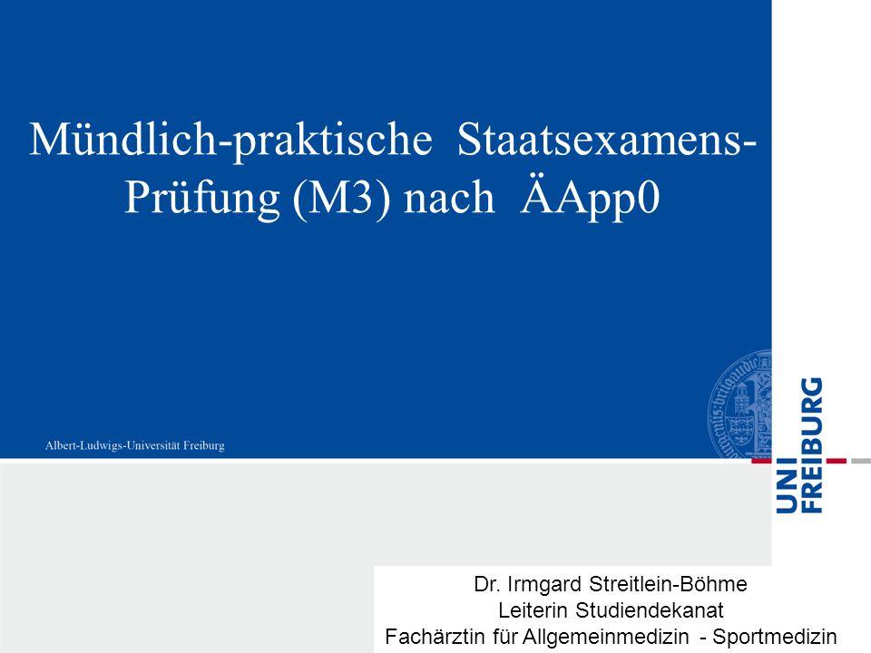 Mündlich-praktische Staatsexamens- Prüfung (M3) nach ÄApp0 Dr. Irmgard Streitlein-Böhme Leiterin Studiendekanat Fachärztin für Allgemeinmedizin - Spor