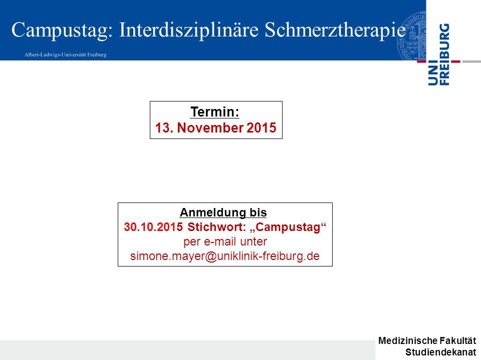 """Campustag: Interdisziplinäre Schmerztherapie Anmeldung bis 30.10.2015 Stichwort: """"Campustag"""" per e-mail unter simone.mayer@uniklinik-freiburg.de Termi"""