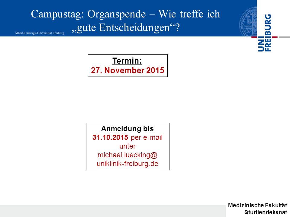 """Campustag: Organspende – Wie treffe ich """"gute Entscheidungen""""? Anmeldung bis 31.10.2015 per e-mail unter michael.luecking@ uniklinik-freiburg.de Termi"""