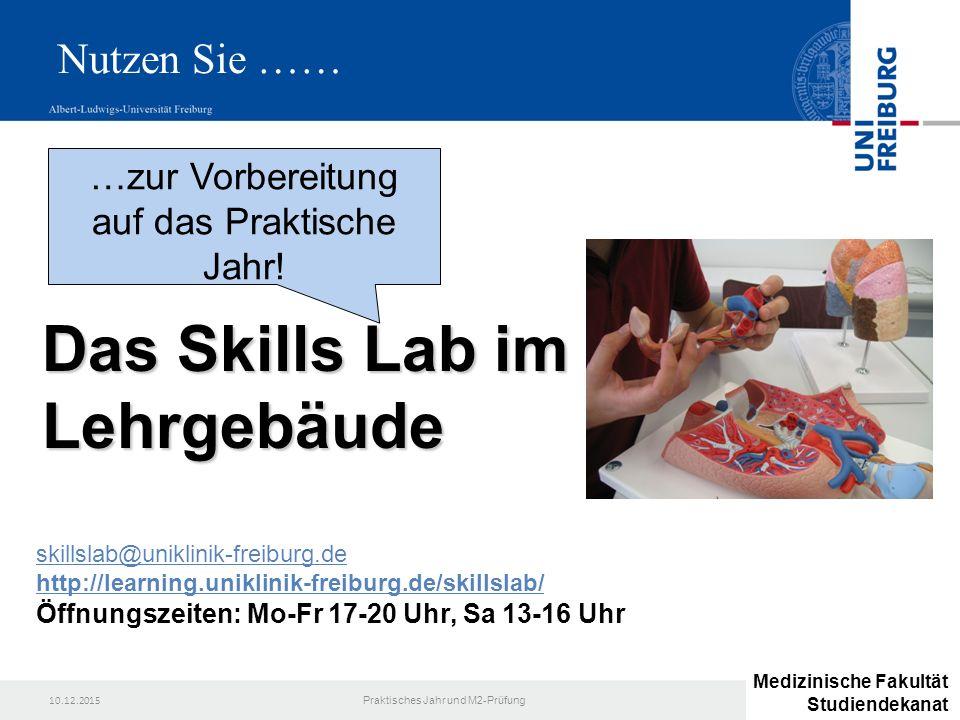10.12.2015 Praktisches Jahr und M2-Prüfung Das Skills Lab im Lehrgebäude …zur Vorbereitung auf das Praktische Jahr! skillslab@uniklinik-freiburg.de ht