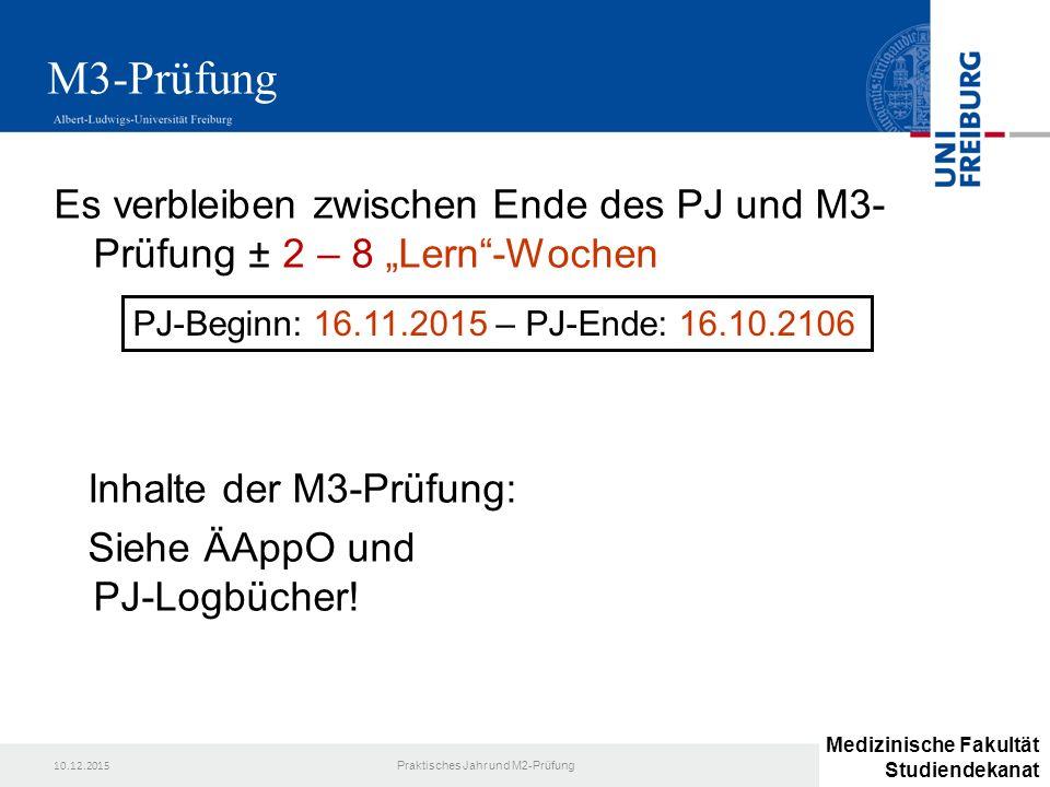 """10.12.2015 Praktisches Jahr und M2-Prüfung M3-Prüfung Es verbleiben zwischen Ende des PJ und M3- Prüfung ± 2 – 8 """"Lern""""-Wochen Inhalte der M3-Prüfung:"""