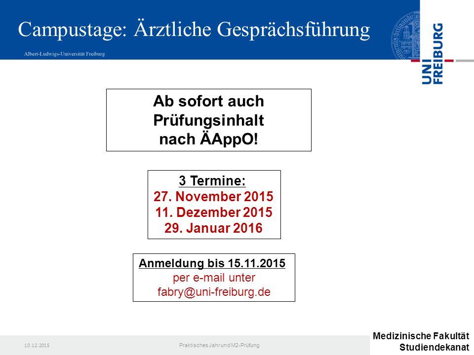 10.12.2015 Praktisches Jahr und M2-Prüfung Campustage: Ärztliche Gesprächsführung Anmeldung bis 15.11.2015 per e-mail unter fabry@uni-freiburg.de 3 Te