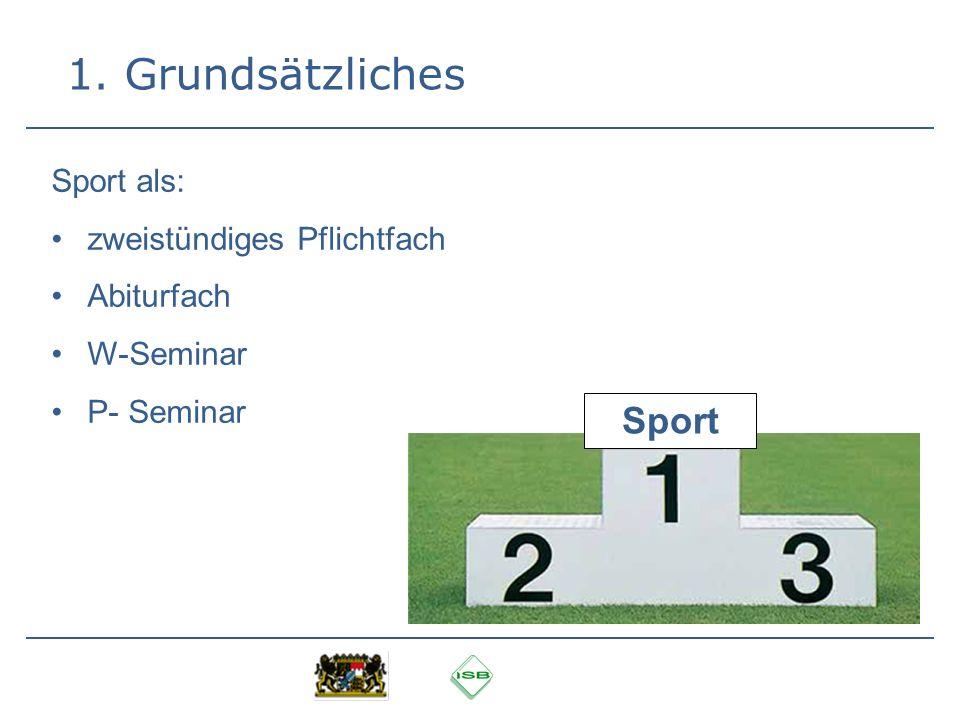 1. Grundsätzliches Sport als: zweistündiges Pflichtfach Abiturfach W-Seminar P- Seminar Sport