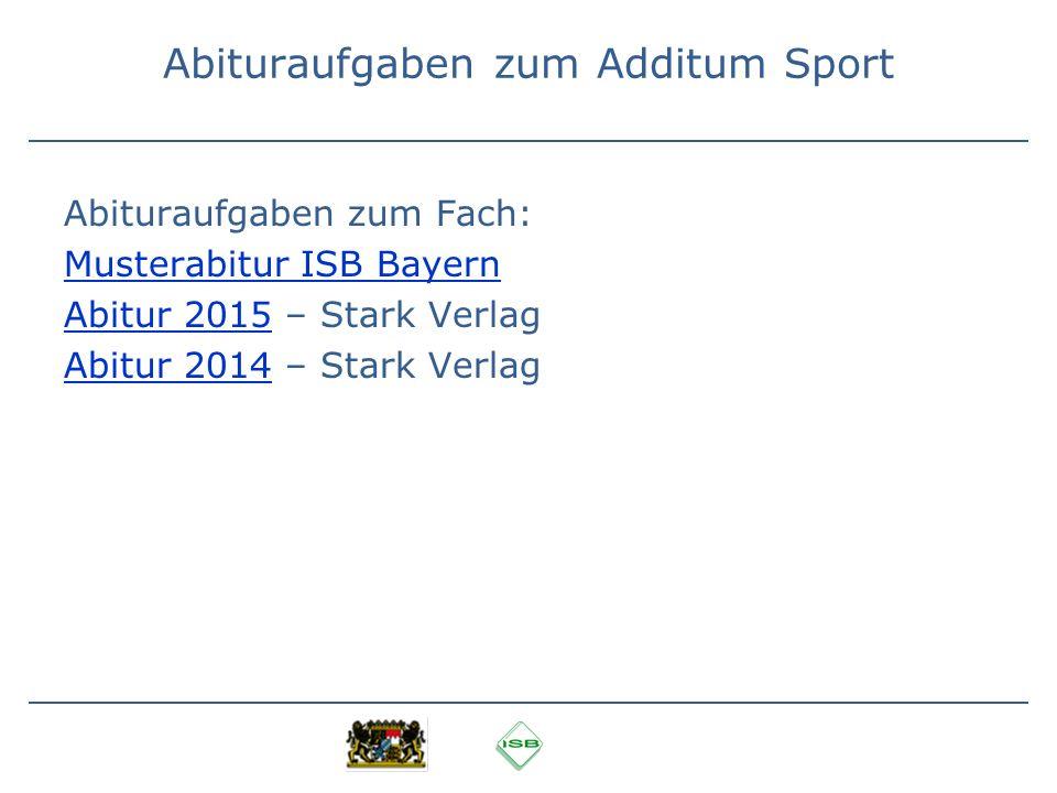 Abituraufgaben zum Additum Sport Abituraufgaben zum Fach: Musterabitur ISB Bayern Abitur 2015Abitur 2015 – Stark Verlag Abitur 2014Abitur 2014 – Stark
