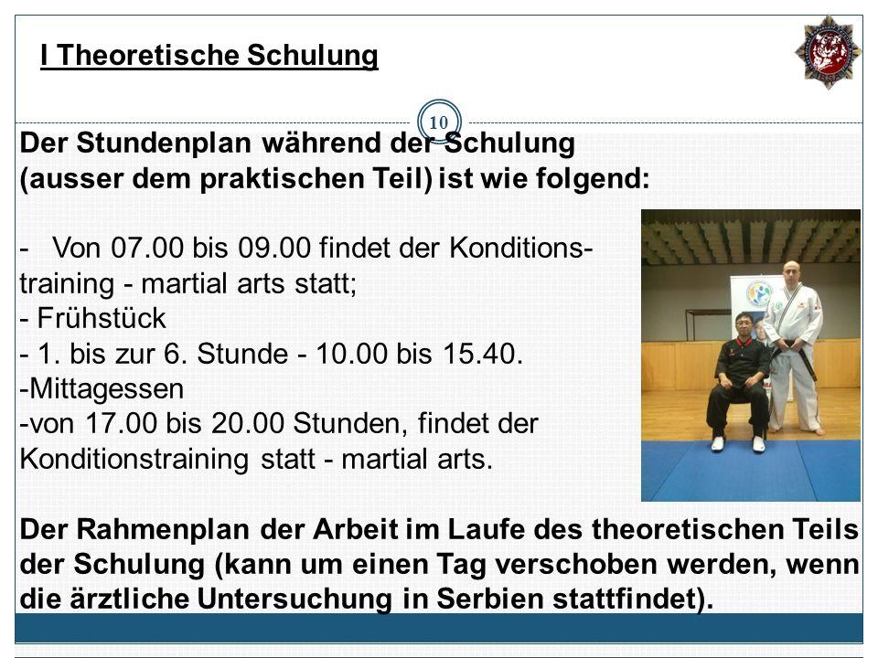10 Der Stundenplan während der Schulung (ausser dem praktischen Teil) ist wie folgend: -Von 07.00 bis 09.00 findet der Konditions- training - martial