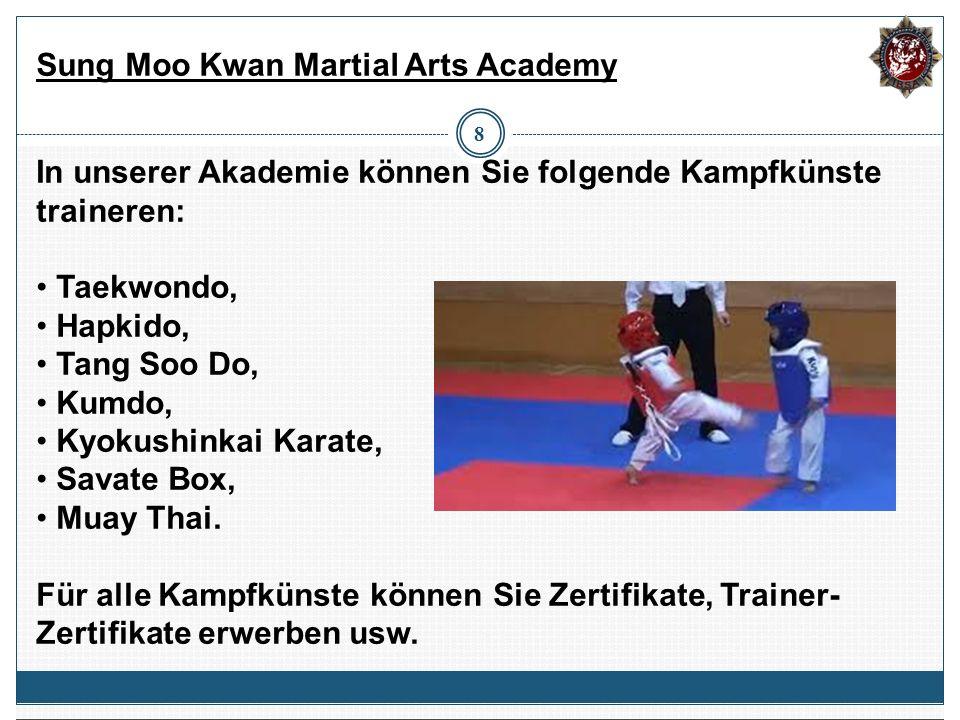 8 In unserer Akademie können Sie folgende Kampfkünste traineren: Taekwondo, Hapkido, Tang Soo Do, Kumdo, Kyokushinkai Karate, Savate Box, Muay Thai. F