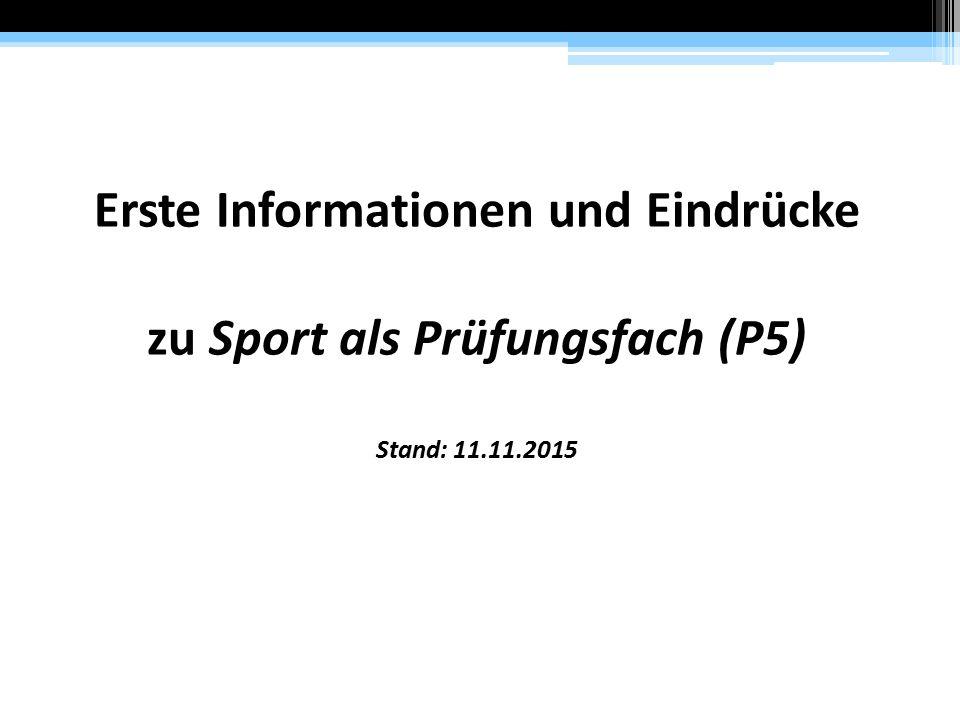 Erste Informationen und Eindrücke zu Sport als Prüfungsfach (P5) Stand: 11.11.2015