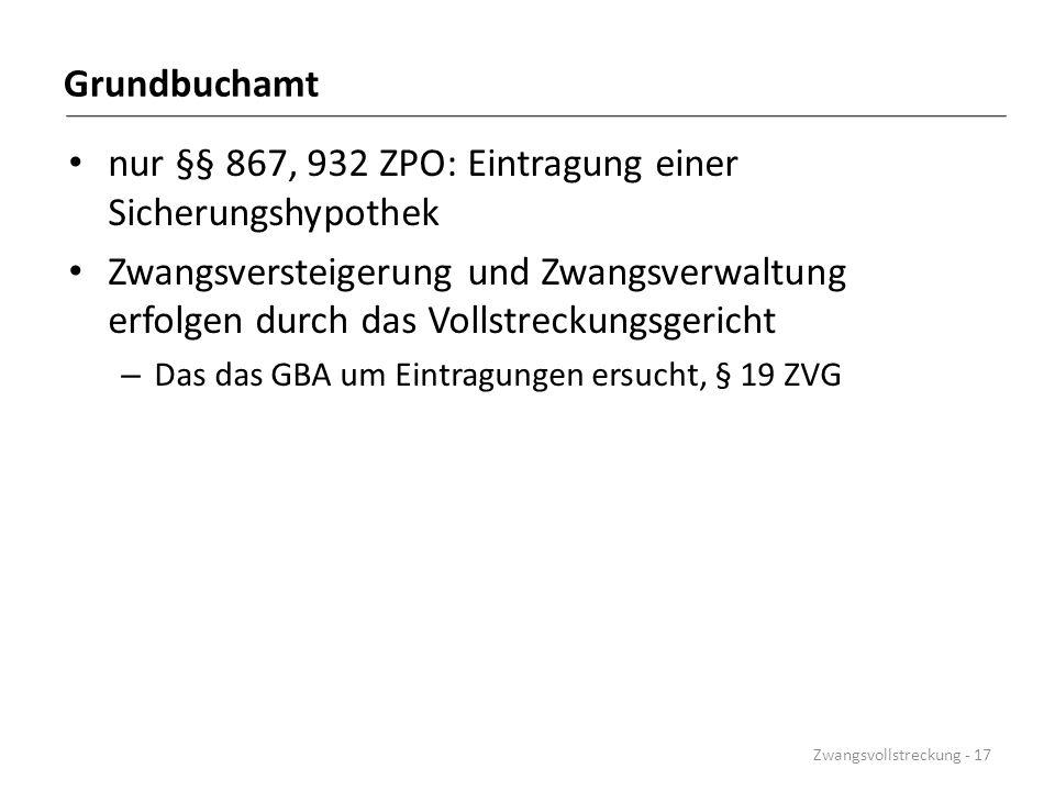 Grundbuchamt nur §§ 867, 932 ZPO: Eintragung einer Sicherungshypothek Zwangsversteigerung und Zwangsverwaltung erfolgen durch das Vollstreckungsgerich